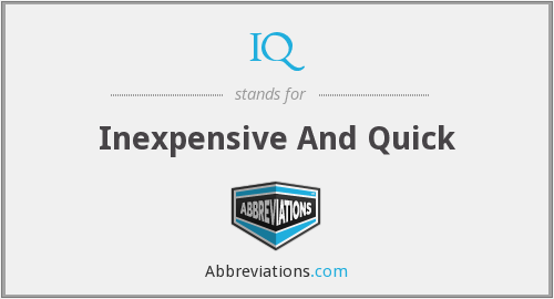 IQ - Inexpensive And Quick