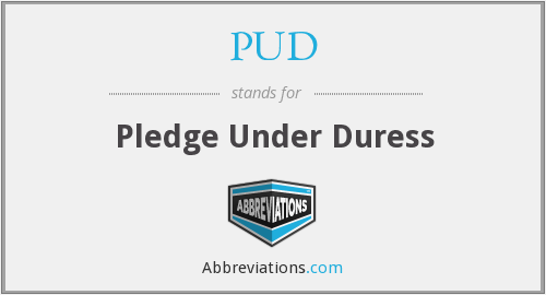 PUD - Pledge Under Duress