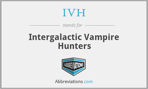 IVH - Intergalactic Vampire Hunters