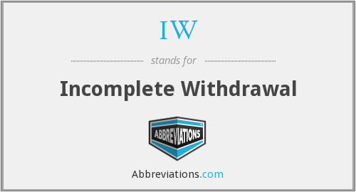 IW - Incomplete Withdrawal