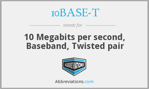 10BASE-T - 10 Megabits per second, Baseband, Twisted pair