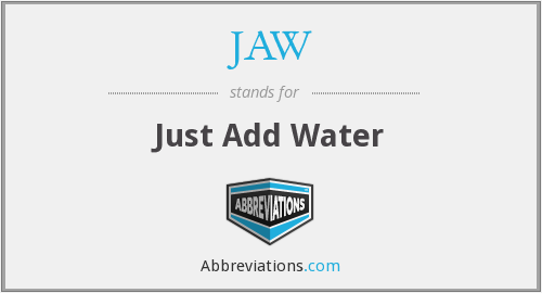 JAW - Just Add Water