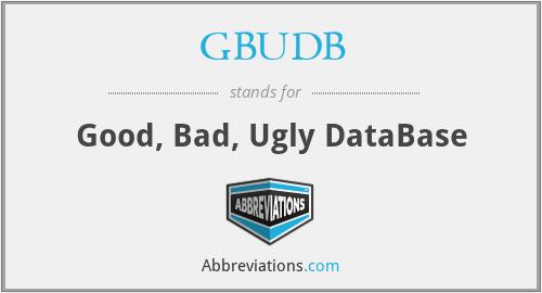 GBUDB - Good, Bad, Ugly DataBase