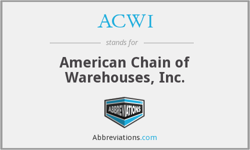 ACWI - American Chain of Warehouses, Inc.