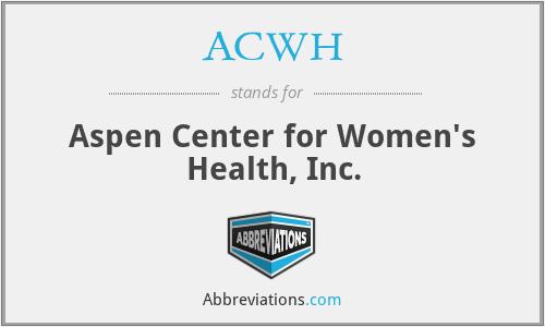 ACWH - Aspen Center for Women's Health, Inc.