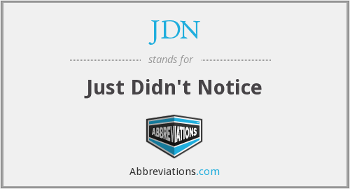 JDN - Just Didn't Notice