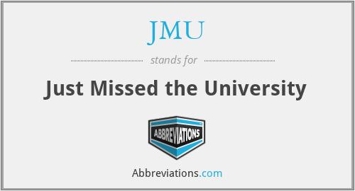 JMU - Just Missed the University