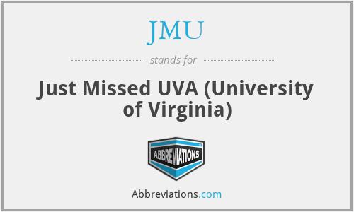 JMU - Just Missed UVA (University of Virginia)