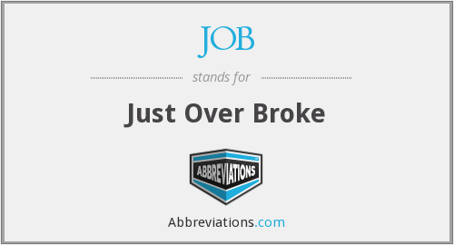 JOB - Just Over Broke