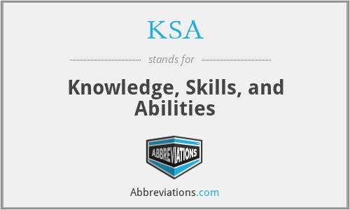KSA - Knowledge, Skills, and Abilities