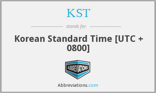 KST - Korean Standard Time [UTC + 0800]