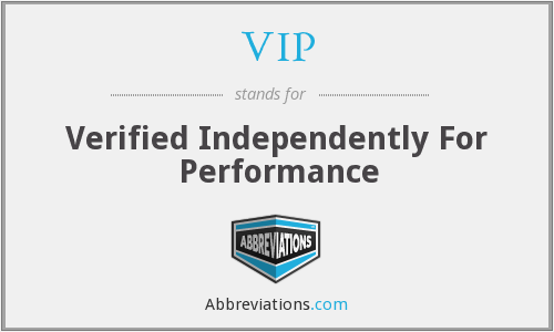 VIP - Verified Independently For Performance