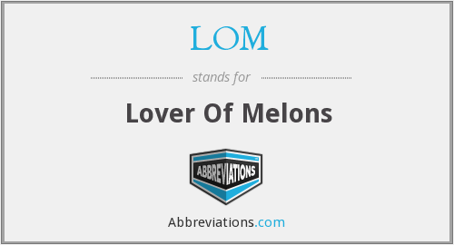 LOM - Lover Of Melons