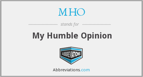 MHO - My Humble Opinion