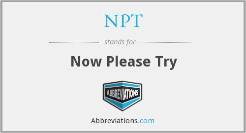 NPT - Now Please Try