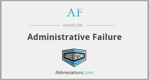 AF - Administrative Failure