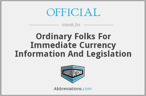 OFFICIAL - Ordinary Folks For Immediate Currency Information And Legislation