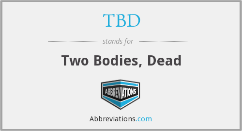 TBD - Two Bodies, Dead