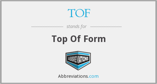 TOF - Top Of Form