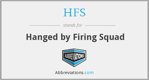 HFS - Hanged by Firing Squad