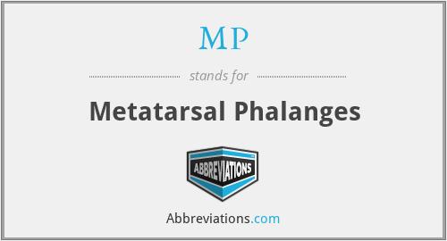 MP - Metatarsal Phalanges