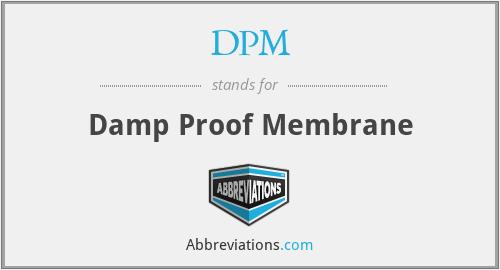 DPM - Damp Proof Membrane