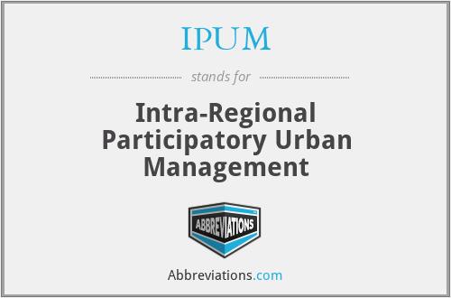 IPUM - Intra-Regional Participatory Urban Management