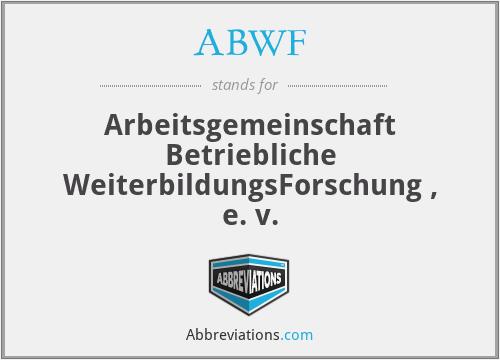 ABWF - Arbeitsgemeinschaft Betriebliche WeiterbildungsForschung , e. v.