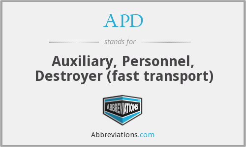 APD - Auxiliary, Personnel, Destroyer (fast transport)