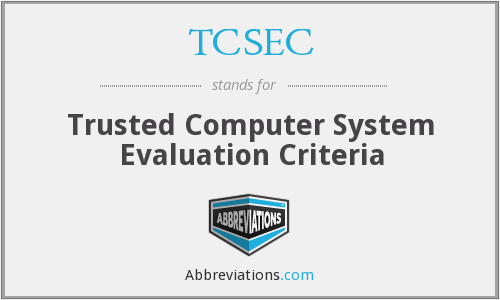 TCSEC - Trusted Computer System Evaluation Criteria
