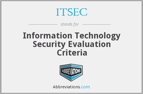 ITSEC - Information Technology Security Evaluation Criteria