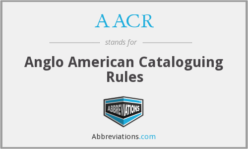 AACR - Anglo American Cataloguing Rules