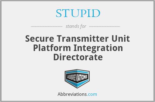 STUPID - Secure Transmitter Unit Platform Integration Directorate