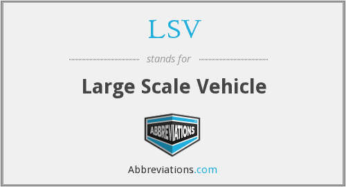 LSV - Large Scale Vehicle