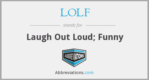 LOLF - Laugh Out Loud; Funny
