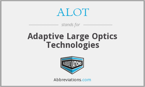 ALOT - Adaptive Large Optics Technologies