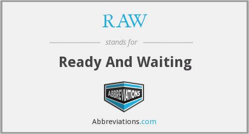 RAW - Ready And Waiting