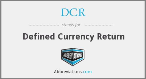 DCR - Defined Currency Return