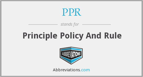 PPR - Principle Policy And Rule