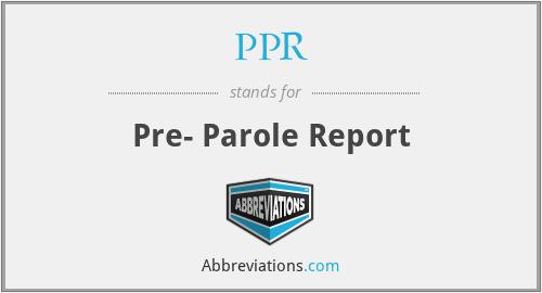 PPR - Pre- Parole Report