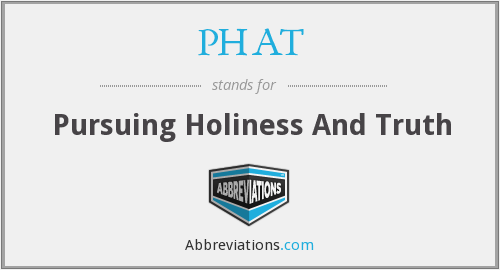 PHAT - Pursuing Holiness And Truth