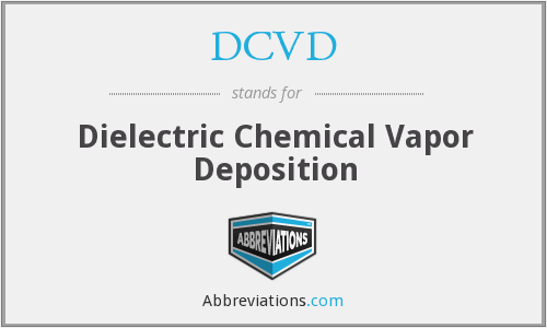 DCVD - Dielectric Chemical Vapor Deposition