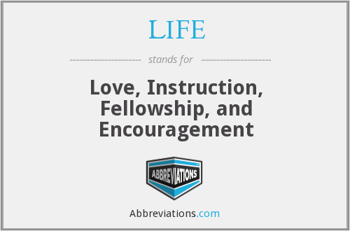 LIFE - Love, Instruction, Fellowship, and Encouragement