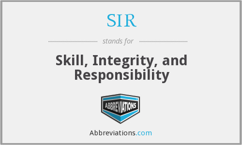 SIR - Skill, Integrity, and Responsibility