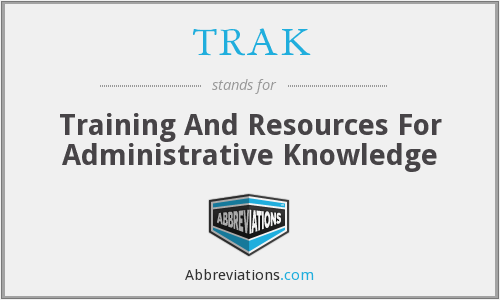 TRAK - Training And Resources For Administrative Knowledge