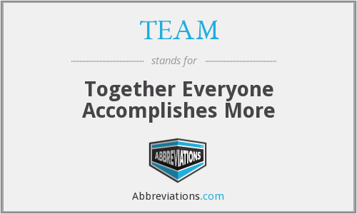 TEAM - Together Everyone Accomplishes More