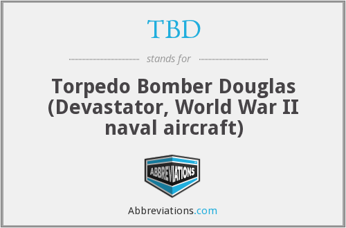TBD - Torpedo Bomber Douglas (Devastator, World War II naval aircraft)
