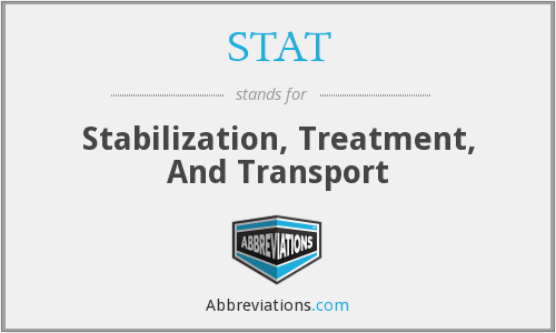 STAT - Stabilization, Treatment, And Transport