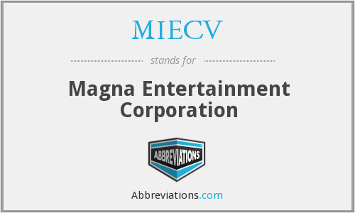 MIECV - Magna Entertainment Corporation