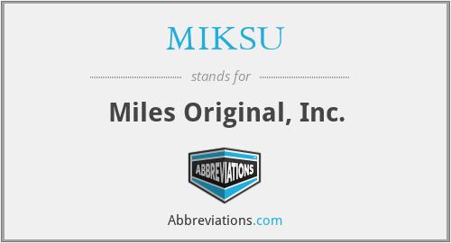 MIKSU - Miles Original, Inc.